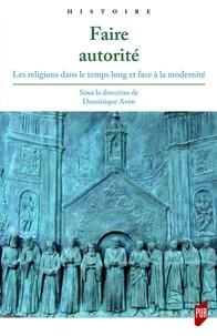 Dominique Avon - Faire autorité - Les religions dans le temps long et face à la modernité.