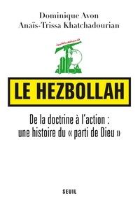 """Dominique Avon et Anaïs-Trissa Khatchadourian - Le Hezbollah - De la doctrine à l'action : une histoire du """"parti de Dieu""""."""