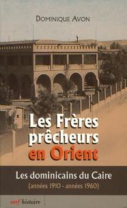 Dominique Avon - Les frères prêcheurs en Orient - Les Dominicains du Caire (années 1910-années 1960).