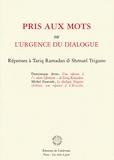 Dominique Avon et Michel Fourcade - Pris aux mots ou l'urgence du dialogue - Réponses à Tariq Ramadan & Shmuel Trigano.