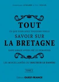 Dominique Aymard et Eric Jouan - Tout ce que vous avez toujours voulu savoir sur la Bretagne sans jamais avoir osé le demander - Tome 2.