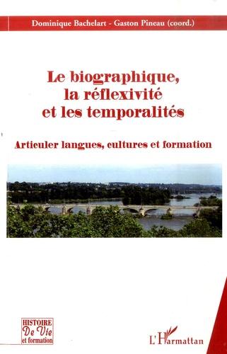 Dominique Bachelart et Gaston Pineau - Le Biographique, la Réflexivite et les temporalités - Articuler langues, cultures et formation.