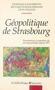 Dominique Badariotti et Richard Kleinschmager - Géopolitique de Strasbourg : permanences et mutations du paysage politique depuis 1871.
