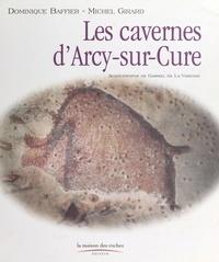 Dominique Baffier et Michel Girard - Les cavernes d'Arcy-sur-Cure.