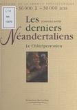 Dominique Baffier - Les derniers Néandertaliens - Le Châtelperronien.