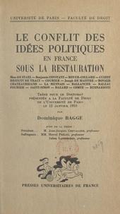 Dominique Bagge et  Faculté de droit de l'Universi - Le conflit des idées politiques en France sous la Restauration - Thèse pour le Doctorat présentée à la Faculté de droit de l'Université de Paris le 12 janvier 1950.