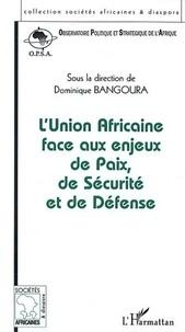 Dominique Bangoura et  Collectif - L'Union Africaine face aux enjeux de Paix, de Sécurité et de Défense - Actes des Conférences de l'OPSA les 18 juin, 13 novembre et 19 décembre 2002, Paris.