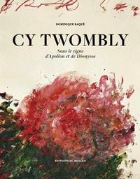 Dominique Baqué - Cy Twombly - Sous le signe d'Apollon et de Dyonisos.