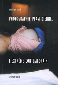 Dominique Baqué - Photographie plasticienne, l'extrême contemporain.