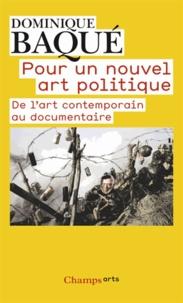 Dominique Baqué - Pour un nouvel art politique - De l'art contemporain au documentaire.