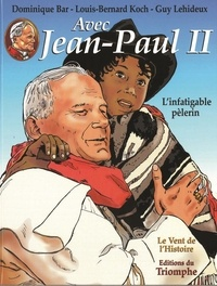 Dominique Bar et Louis-Bernard Koch - Avec Jean-Paul II Tome 2 : L'infatigable pèlerin.