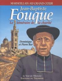 Dominique Bar et Pierre Bar - Jean-Baptiste Fouque - Le Téméraire de la Charité.
