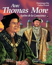 Dominique Bar et Gaëtan Evrard - Thomas More - Apôtre de la conscience.