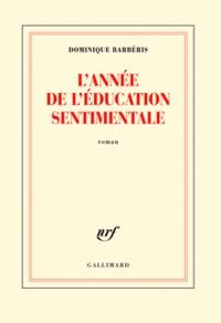 Dominique Barbéris - L'année de l'Education sentimentale.