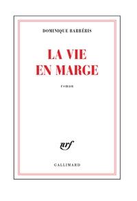 Dominique Barbéris - La vie en marge.