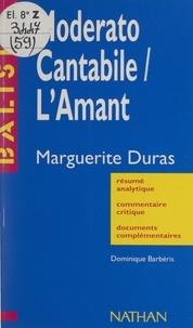 Dominique Barbéris et Henri Mitterand - Moderato Cantabile. L'amant - Marguerite Duras. Résumé analytique, commentaire critique, documents complémentaires.