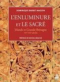 Dominique Barbet-Massin - L'enluminure et le sacré - Irlande et Grande-Bretagne VIIe-VIIIe siècles.