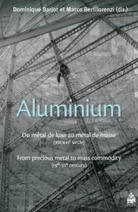 Dominique Barjot et Marco Bertilorenzi - Aluminium - Du métal de luxe au métal de masse (XIXe-XXIe siècle).