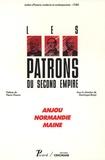 Dominique Barjot - Anjou, Normandie, Maine - Les patrons du Second Empire.