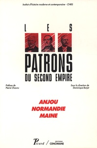 Dominique Barjot - Anjou, Normandie, Maine - Les patrons du Second Empire.