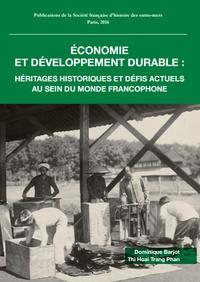 Dominique Barjot et Tri Hoai Trang Phan - Economie et développement durable - Héritages historiques et défis actuels au sein du monde francophone.