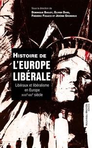 Dominique Barjot et Olivier Dard - Histoire de l'Europe libérale - Libéraux et libéralisme en Europe au XVIIIe-XXIe siècle.