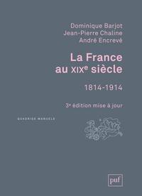 Dominique Barjot et Jean-Pierre Chaline - La France au XIXe siècle - 1814-1914.