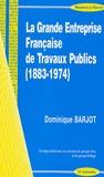 Dominique Barjot - La Grande Entreprise Française de Travaux Publics (1883-1974).