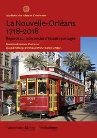 Dominique Barjot et Denis Vialou - La Nouvelle-Orléans 1718-2018 - Regards sur trois siècles d'histoire partagée.