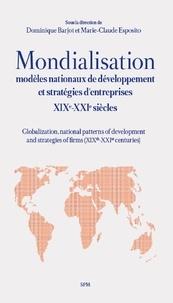 Dominique Barjot et Marie-Claude Esposito - Mondialisation - Modèles nationaux de développement et stratégies d'entreprises XIXe-XXIe siècles.