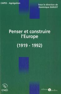 Dominique Barjot - Penser et construire l'Europe - L'idée et la construction européenne de Versailles à Maastricht (1919-1992).