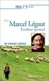 Dominique Barnerias - Prier 15 jours avec Marcel Légaut.