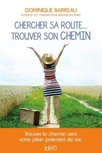 Dominique Barreau - Chercher sa route... trouver son chemin.