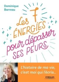 Dominique Barreau - Les 7 énergies pour dépasser ses peurs - L'histoire de ma vie, c'es moi qui l'écris....