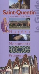 Dominique Barrère et Hervé Cabezas - Saint-Quentin - Musées, monuments, promenades.