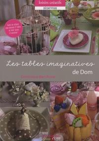 Dominique Bart-Rowe - Les tables imaginatives de Dom - Toutes les astuces pour décorer 24 tables en toute saison et occasion !.