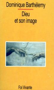 Dominique Barthélemy - Dieu et son image - Ébauche d'une théologie biblique.