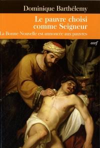 Dominique Barthélemy - Le pauvre choisi comme Seigneur - La Bonne Nouvelle est annoncée aux pauvres.