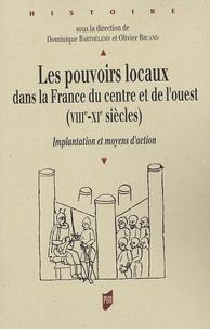 Dominique Barthélemy et Olivier Bruand - Les pouvoirs locaux dans la France du centre et de l'ouest (VIIIe-XIe siècles) - Implantation et moyens d'action.