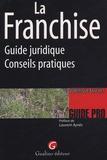 Dominique Baschet - La Franchise - Guide juridique-Conseils pratiques.