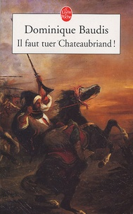 Dominique Baudis et François-René de Chateaubriand - Il faut tuer Chateaubriand ! - Suivi de Itinéraire de Paris à Jérusalem (Voyage d'Egypte).