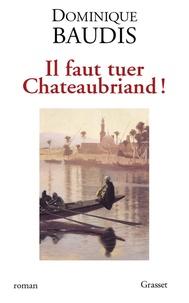 Dominique Baudis - Il faut tuer Chateaubriand !.