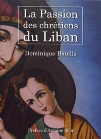 Dominique Baudis - La passion des chrétiens du Liban.