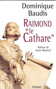Dominique Baudis - Raimond le Cathare.