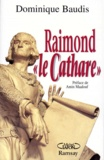 Dominique Baudis - Raimond le cathare - Mémoires apocryphes.