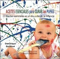 Dominique Baudoux - Aceites esenciales para curar las pupas - Aceites esenciales en el día a día de la infancia.