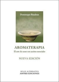 Dominique Baudoux - Aromaterapia - El arte de curar con aceites esenciales.