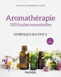 Dominique Baudoux - Aromathérapie - 100 huiles essentielles.