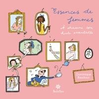 Dominique Baudoux - Essences de femmes - A chacune son huile essentielle.