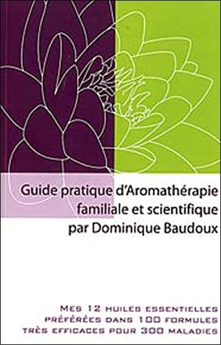 Dominique Baudoux - Guide pratique d'aromathérapie familiale et scientifique.